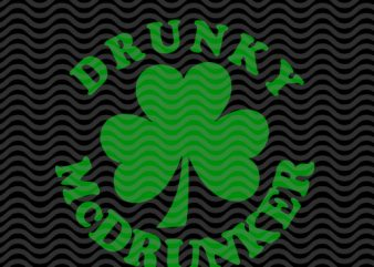 drunkey mcdrunker, lucky clover, st.patrick's day EPS SVG PNG DXF digital download graphic t-shirt design