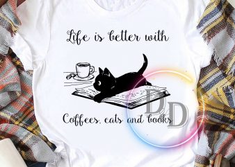 Life is better with coffees cats books print ready t shirt design