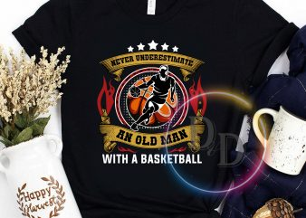 Never underestimate an old man with a basketball old man buy t shirt design for commercial use