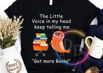 Owl book lover the little voice in my head keep telling me get more books commercial use t-shirt design