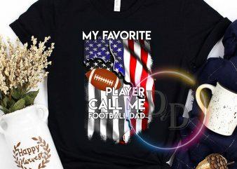 My Favorite Player call me Football Dad USA Flag America t shirt design template