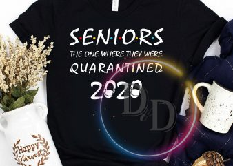 Seniors the one where they were quarantined 2020 t shirt design template