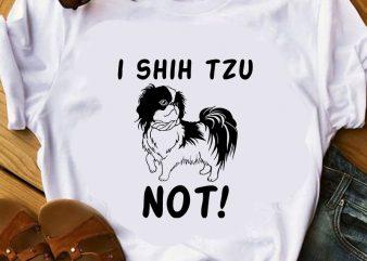 I shih tzu not, dog, animals, shih tzu lover EPS SVG PNG DXF digital download design for t shirt