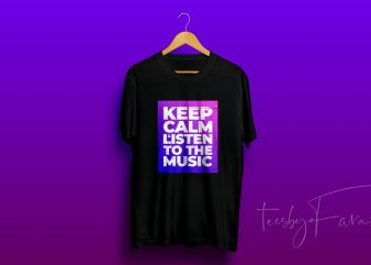 Keep Calm and Listen to the Music t shirt design for purchase