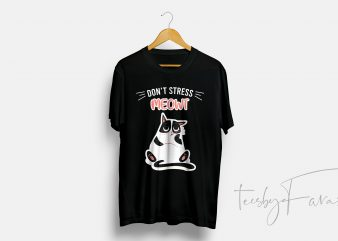 Don't Stress Meowt , CAT T Shirt design for sale