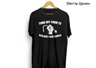 Turn Off your Tv and Reclaim Your World commercial use t-shirt design
