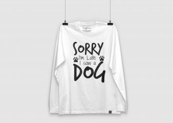 Sorry I'm Late I Saw A Dog | BuyTshirtDesigns | Ready to print t-shirt design png