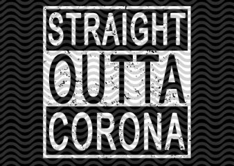 Straight Outta Corona, Sport, EPS SVG PNG DXF digital download t-shirt design for commercial use