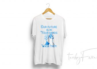 Out Future Is In Your Hands Wash Them – Quote tshirt for sale commercial use t-shirt design