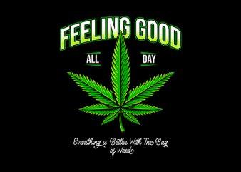Feeling good weed marijuana cannabis ganja design for t shirt print ready t shirt design