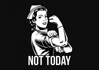 Nurse Not Today t-shirt design for commercial use