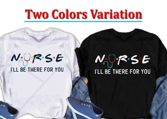 Nurse, I will be there for you, Nurse Tshirt design design for t shirt t shirt design for sale