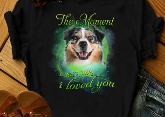 1 DESIGN 30 VERSIONS – DOGS – The Moment I saw you I loved you buy t shirt design