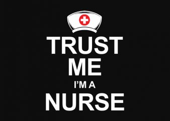 Trust Me i'm a Nurse t shirt design template