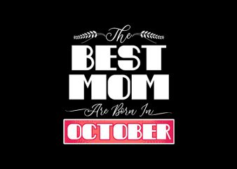 best mom are born in october print ready t shirt design