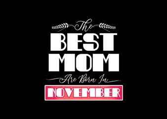 best mom are born in november print ready t shirt design