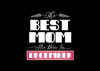 best mom are born in december print ready t shirt design