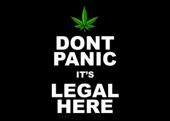 Dont Panic It's Legal Here , weed marijuana cannabis ganja commercial use t-shirt design