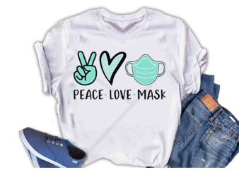 Peace. Love. Mask, Nursing design for t shirt t-shirt design for sale