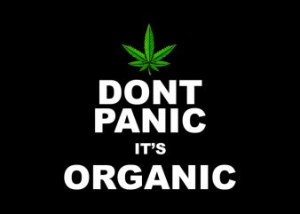 Dont Panic It's Organic , weed marijuana cannabis ganja commercial use t-shirt design