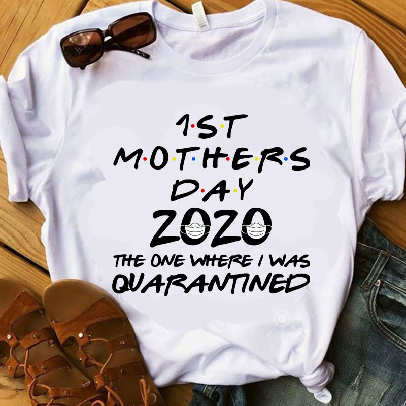 Free 755 mother day free vectors on ai, svg, eps or cdr. 1st Mothers Day 2020 The One Where I Was Quarantined Svg Mother S Day Svg Coronavirus Svg Covid 19 Svg T Shirt Design For Commercial Use Buy T Shirt Designs SVG, PNG, EPS, DXF File