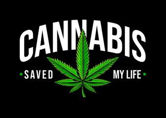 cannabis saved my life , weed marijuana cannabis ganja design for t shirt graphic t-shirt design