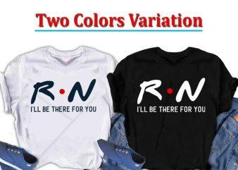 RN, I will be there for you Nurse t shirt design for sale
