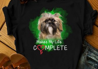 1 DESIGN 30 VERSIONS – DOGS – Makes my life complete – t shirt design for download