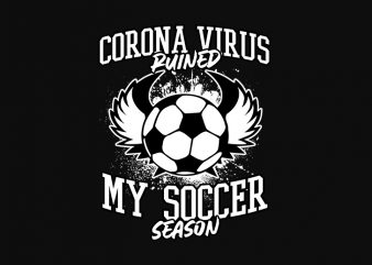 coronavirus ruined my soccer season shirt design png t-shirt design for commercial use