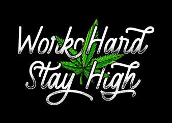 Work hard stay high , weed marijuana cannabis ganja design for t shirt graphic t-shirt design