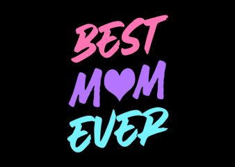Best Mom Ever t shirt design template