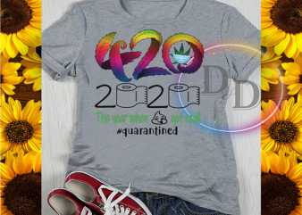 420 Canabis the year when shit got real quarantined 2020 commercial use t-shirt design