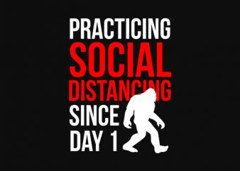 practicing social distancing since day 1 t shirt design to buy