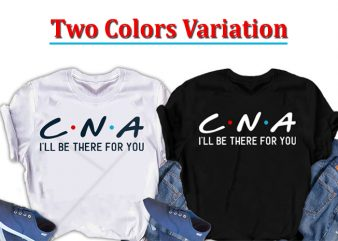 CNA, I will be there for you, Nurse t-shirt design for commercial use