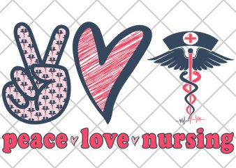 Peace, Love, Nursing print ready t shirt design