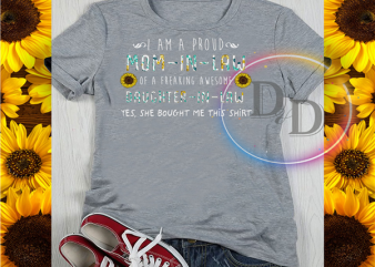 I am a Pround Mom in Law of a Freaking Awesome Daughter in Law t shirt design for download