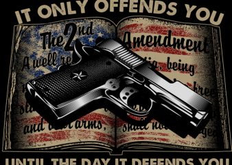 IT ONLY OFFENDS YOU UNTIL THE DAY IT DEFFENDS YOU graphic t-shirt design
