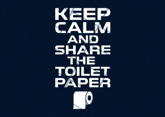 Keep calm and share the toiled paper buy t shirt design