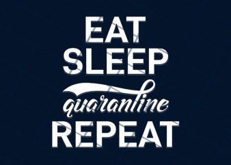 Eat, Sleep, Quarantine Repeat t shirt design for download