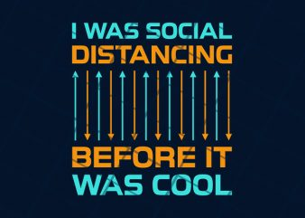 I was social distancing before it was cool ready made tshirt design