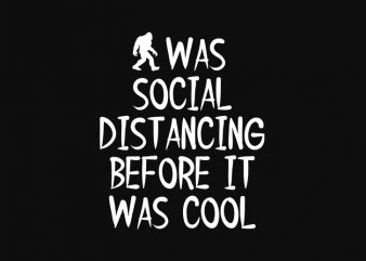 I was social distancing before it was cool design for t shirt ready made tshirt design