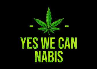 Yes We Can Nabis , weed marijuana cannabis ganja design for t shirt graphic t-shirt design