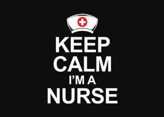 keep calm i'm a nurse design for t shirt buy t shirt design artwork