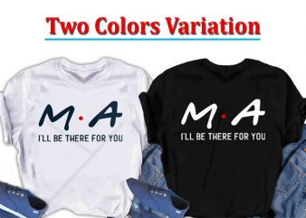 MA. I will be there for you, Nurse t shirt design to buy