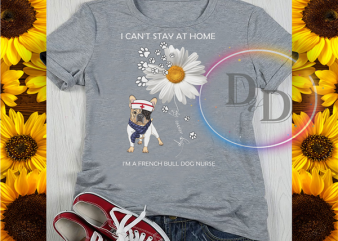French Bulldog Nurse Daisy Flower Can't Stay At Home Quarantined Corona virus 2020 t shirt design to buy