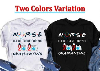 Nurse , I will be there for you, Nursing t shirt design for purchase