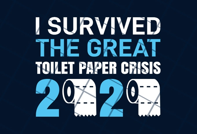 I survived the great toilet paper crisis 2020 buy t shirt design for commercial use