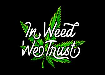 In Weed We trust , weed marijuana cannabis ganja commercial use t-shirt design