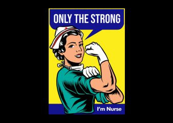 Nurse Only The Strong shirt design png commercial use t-shirt design