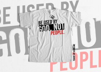 Be used by God not people buy t shirt design for commercial use